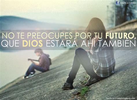 imagenes reflexivas para jovenes dios esta en tu futuro no te preocupes im 225 genes