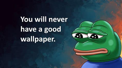 Meme Desktop Background - pepe meme feelsbadman memes humor wallpaper no
