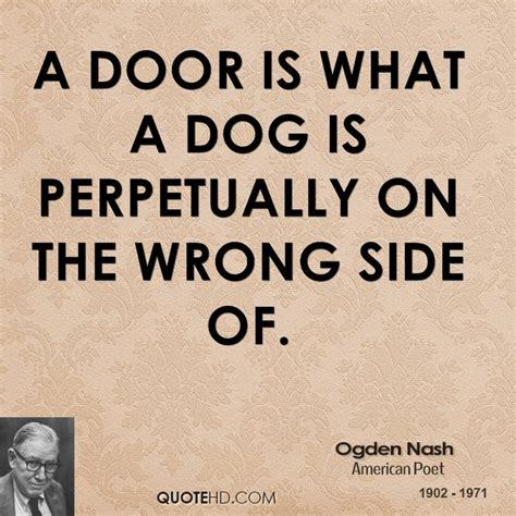 the wrong side of a door is what a dog is perpetually on t by ogden nash like success