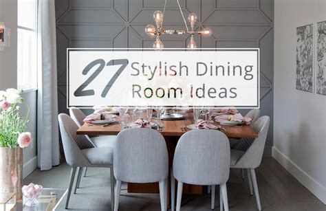 stylish dining room 27 stylish dining room ideas to impress your dinner guests