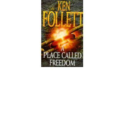 a place called freedom 0333583205 a place called freedom ken follett 9781447226871