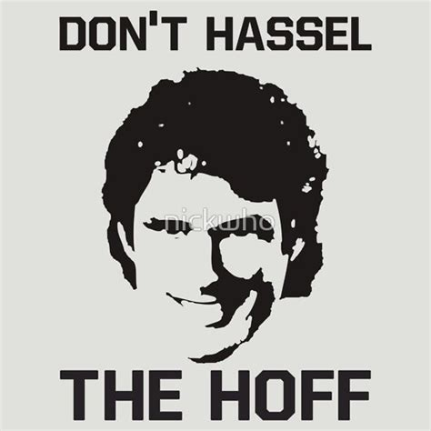 Style Icon Dont Hassel The Hoff by Quot Don T Hassel The Hoff Quot T Shirts Hoodies By Nickwho
