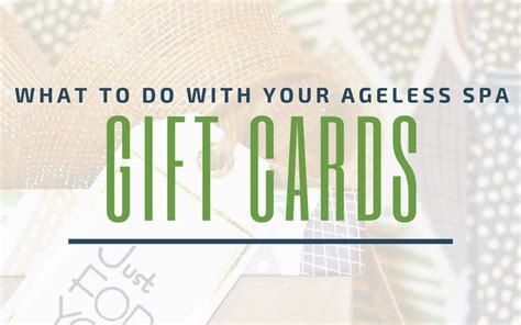 What To Do With Gift Cards - ageless spa information archives ageless spa