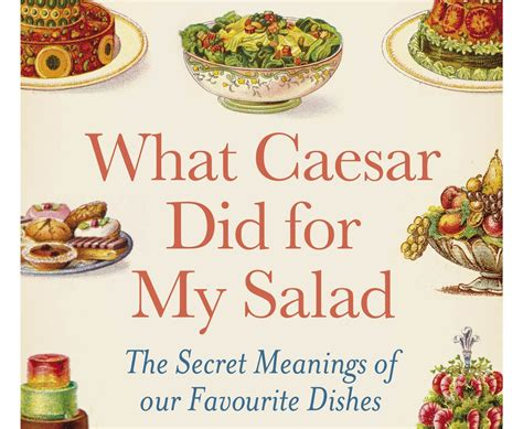what caesar did for my salad the curious stories our favourite foods books modernist cuisine the and science of cooking