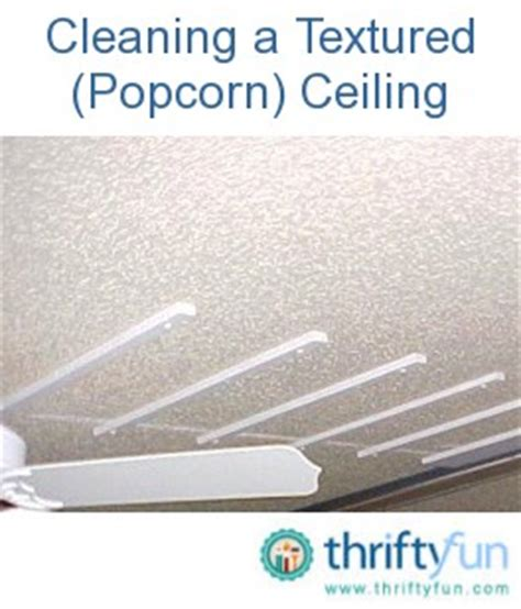 Clean Popcorn Ceiling by Cleaning A Textured Popcorn Ceiling Thriftyfun