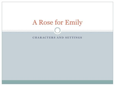 themes of rose for emily a rose for emily characters setting iib1