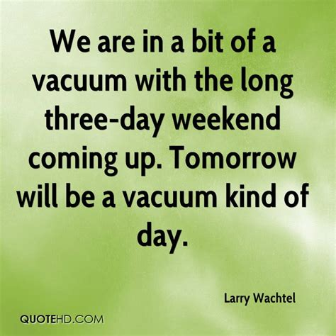 Quote Of The Day Larry Hardiman by Vacuum Quotes Quotesgram