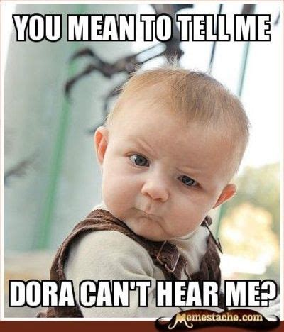You Mean To Tell Me Meme - you mean to tell me dora can t hear me internet memes