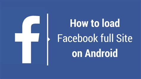 full facebook for android how to access facebook full site desktop version on