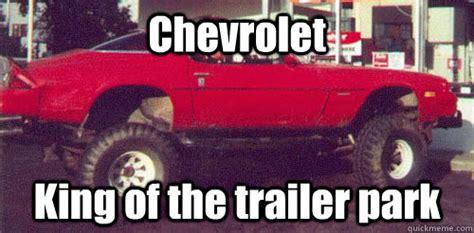 Trailer Trash Memes - chevrolet king of the trailer park white trash quickmeme