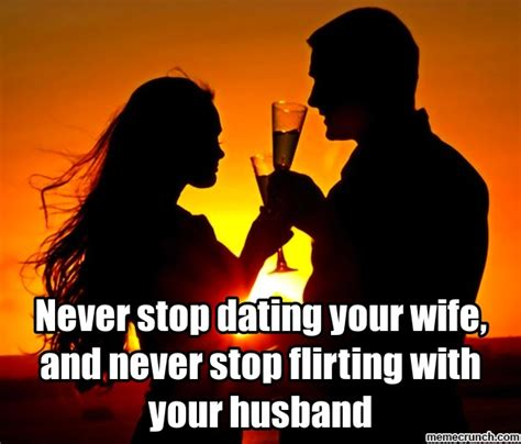Keep Flirting With Me Meme - how to flirt with your husband romantic flirting in
