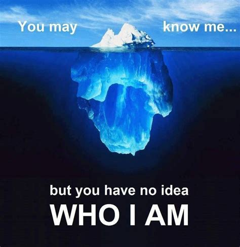 ideas have people what you know about me is just the tip of the iceberg