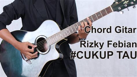 Cukup Tau chord gitar cukup tau rizky febian chord gitar