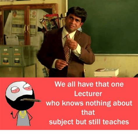 Who Knows Meme - we all have that one lecturer who knows nothing about that