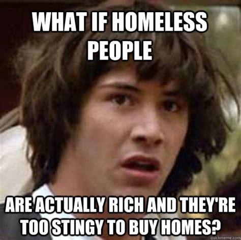 Homeless Meme - conspiracy keanu memes quickmeme