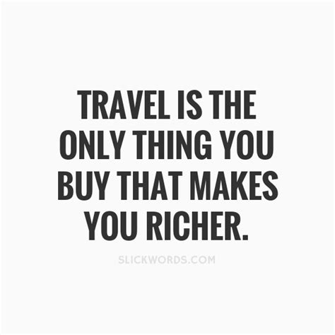 What Makes You Buy by Travel Is The Only Thing You Buy That Makes Y Slickwords