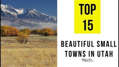 best small towns to live in top 15 most beautiful small towns in utah