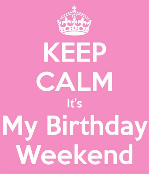 Birthday Weekend Quotes My Birthday Weekend Quotes Quotesgram