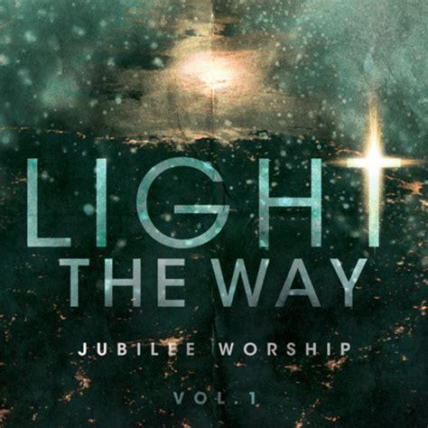 Light The Way jubilee worship releases light the way lyric the gospel guru