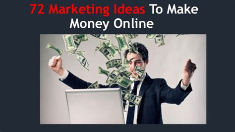 Ideas For Making Money Online - 72 marketing ideas to make money online