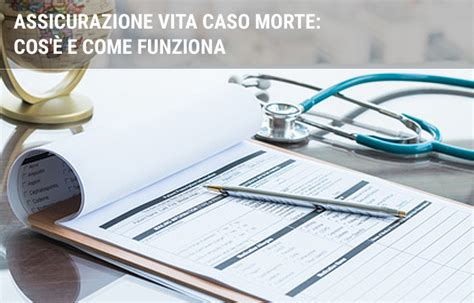 polizza caso morte polizza vita caso morte cosa copre facile it