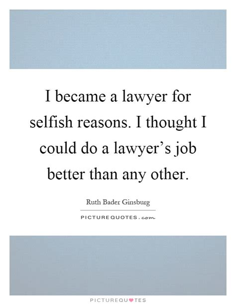 I Thought Attorneys And Lawyers Were The Same Guess I Was Wrong by I Became A Lawyer For Selfish Reasons I Thought I Could