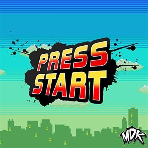 Press Start press start by mdk on