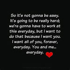 i quotes i want all of you forever everyday you and me everyday heartfelt love and life quotes