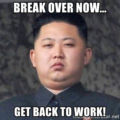 Get Back To Work Meme - 20 get back to work memes that will leave your employees