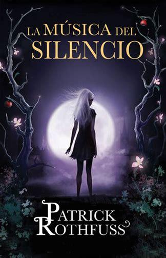 la musica del silencio libro de bolsillo la m 250 sica del silencio nuevo libro de patrick rothfuss culturamas la revista de