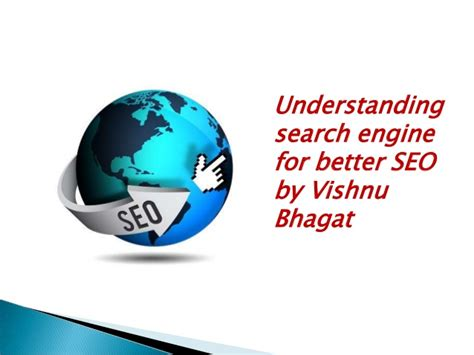 is better for seo understanding search engine for better seo by vishnu bhagat