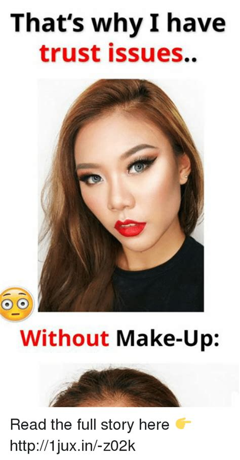 This Is Why I Have Trust Issues Meme - me me me makeup s mugeek vidalondon