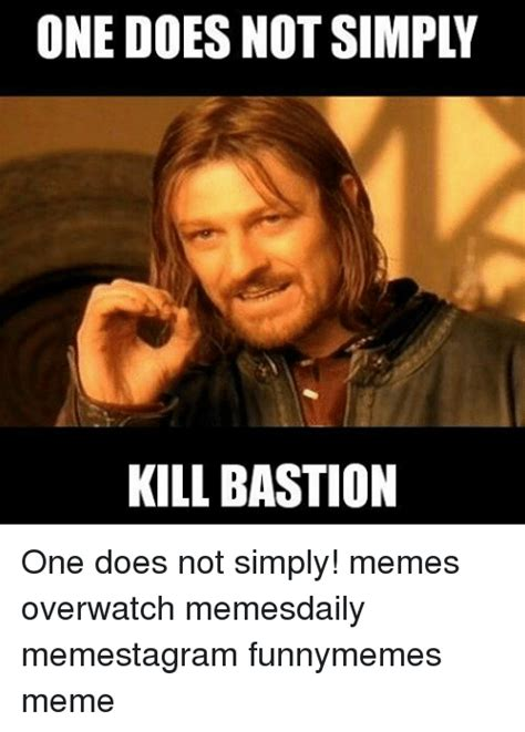 Meme Generator One Does Not Simply - one does not simply kill bastion one does not simply