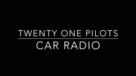 car radio twenty one pilots twenty one pilots car radio lyrics chords chordify