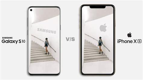 Iphone Vs Samsung Galaxy S10 by Samsung Galaxy S10 Vs Iphone Xs