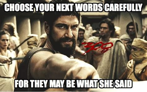 Leonidas Meme - what the spartan said that s what she said know your meme