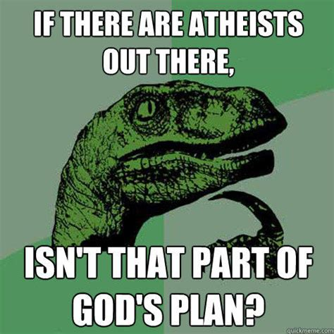 Gods Plan Meme - if there are atheists out there isn t that part of god s
