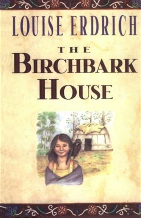 the birchbark house the birchbark house birchbark house book 1 by louise erdrich