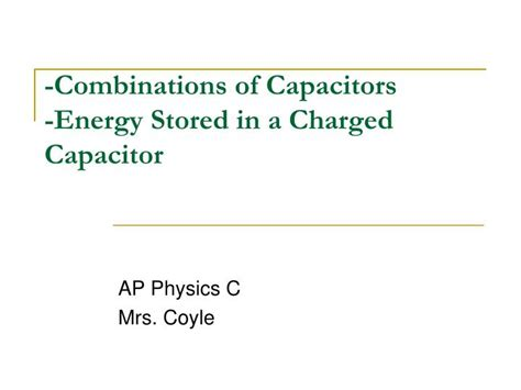 the energy of a charged capacitor resides in its ppt combinations of capacitors energy stored in a charged capacitor powerpoint presentation