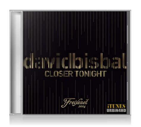 closer tonight mp3 download david bisbal closer tonight freixenet 2014 itunes m4a