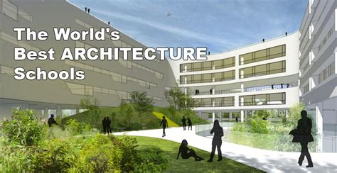 best schools in the world the world s best architecture universities and