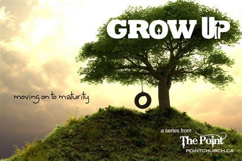 Grow Up spiritual maturity gallery