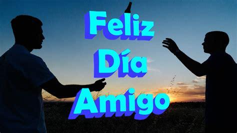 imagenes feliz dia amigos feliz dia del amigo con imagenes y frases para el dia del