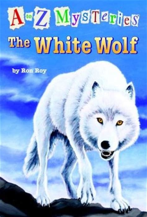 of the wolf books the white wolf a to z mysteries 23 by roy