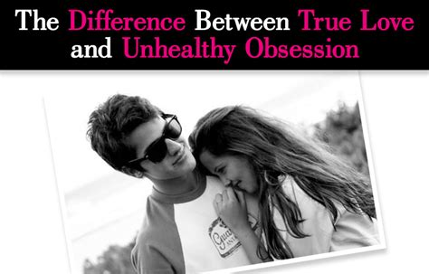 Ways To Get An Unhealthy Obsession by The Difference Between True And Unhealthy Obsession