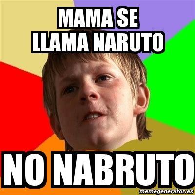 Memes Generator En Espaã Ol - meme chico malo mama se llama naruto no nabruto 330383