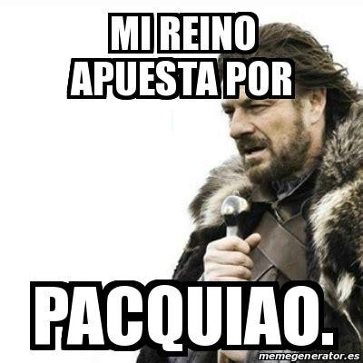 Meme Generator Prepare Yourself - meme prepare yourself mi reino apuesta por pacquiao