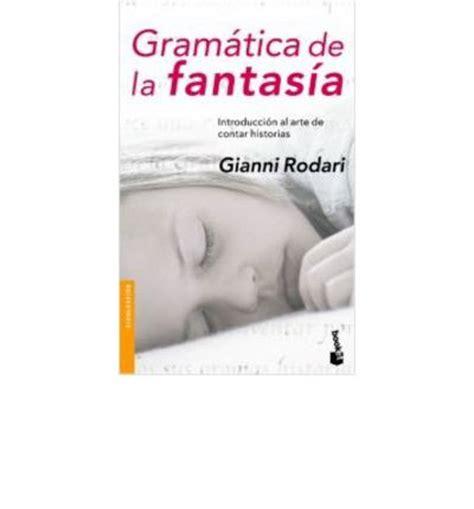 gramatica de la fantasia gramatica de la fantasia gianni rodari 9788484531647