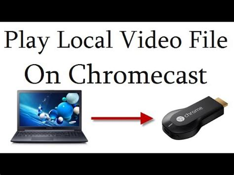 chromecast from laptop to tv play local video files from laptop to google chromecast on