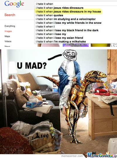 i hate it when jesus rides dinosaurs in my house i hate it when memes best collection of funny i hate it when pictures